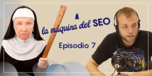 Entrevista a @madreSEOperiora – La Máquina del SEO – Episodio 7