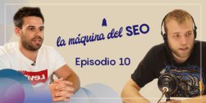 Entrevista a Luis Villanueva – La Máquina del SEO – Episodio 10