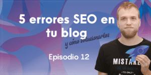 5 errores SEO en tu blog – La Máquina del SEO –  Episodio 12