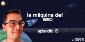 SEO para ecommerce con Jordi Ordoñez – La Máquina del SEO – Episodio 15