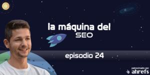 Entrevista a Natzir Turrado – La Máquina del SEO – Episodio 24