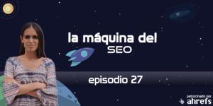 Entrevista con Mila Coco – La Máquina del SEO – Episodio 27