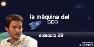 Entrevista a Juan González Villa – La Máquina del SEO – Episodio 29