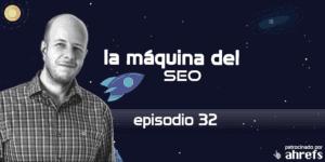 Entrevista a Daniel Peris – La Máquina del SEO – Episodio 32