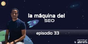 Entrevista a Mijael SEO – La Máquina del SEO – Episodio 33