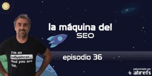 Entrevista a Sico de Andrés – La Máquina del SEO – Episodio 36