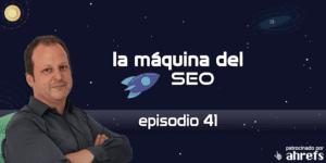 Entrevista a Iñaki Huerta – La Máquina del SEO – Episodio 41
