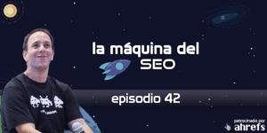 Entrevista a Sebastián Querelos – La Máquina del SEO –  Episodio 42