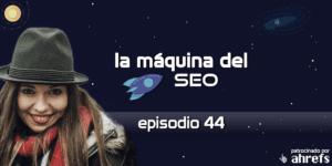 Entrevista a Minerva Sánchez – La Máquina del SEO – Episodio 44