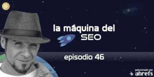 Entrevista a Marc Cruells – La Máquina del SEO – Episodio 46