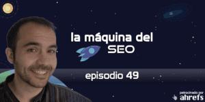 Entrevista a Álvaro Peña – La Máquina del SEO – Episodio 49