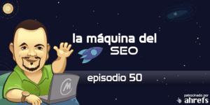 Entrevista a Mario Camacho – La Máquina del SEO – Episodio 50