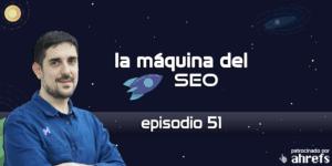 Reputación SEO con Sebastián Galanternik – La Máquina del SEO – Episodio 51