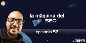 Entrevista a Bruno Ramos Lara – La Máquina del SEO – Episodio 52