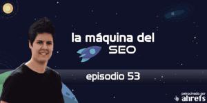 Entrevista a MJ Cachón – La Máquina del SEO – Episodio 53